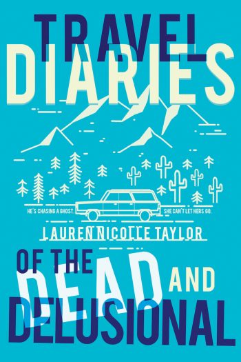 TRAVEL DIARIES OF THE DEAD AND DELUSIONAL by Lauren Nicolle Taylor