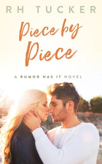 PIECE BY PIECE (Rumor Has It #5) by R.H. Tucker