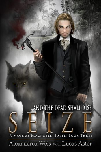 SEIZE (Magnus Blackwell #3) by Alexandrea Weis and Lucas Astor