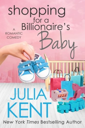 SHOPPING FOR A BILLIONAIRE'S BABY (Shopping for a Billionaire #13) by Julia Kent
