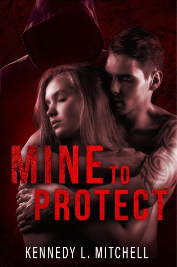 MINE TO PROTECT by Kennedy L. Mitchell