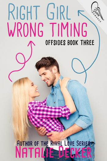 RIGHT GIRL WRONG TIMING (Offsides #3) by Natalie Decker