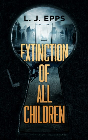 EXTINCTION OF ALL CHILDREN (Extinction of All Children #1) by L.J. Epps