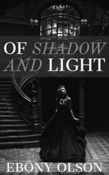 OF SHADOW AND LIGHT by Ebony Olson