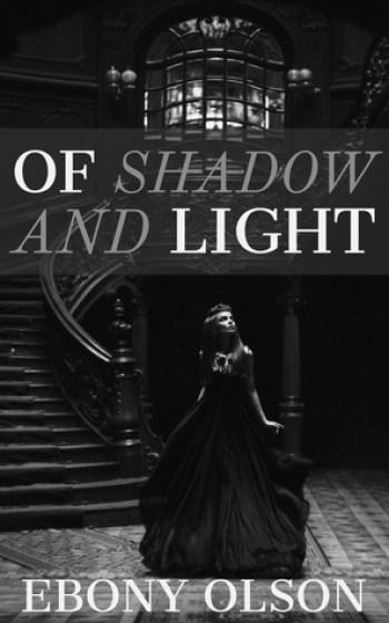 OF SHADOW AND LIGHT by Ebony Olson