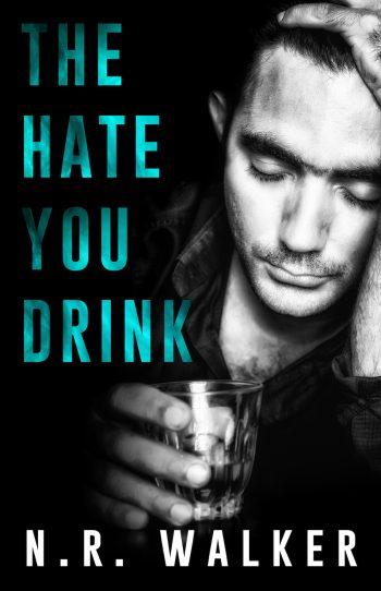 THE HATE YOU DRINK by N.R. Walker