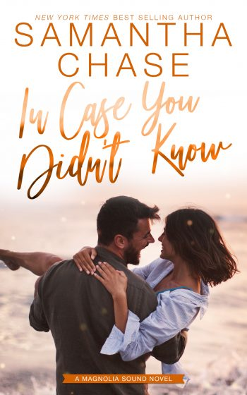 IN CASE YOU DIDN'T KNOW (Magnolia Sound #3) by Samantha Chase
