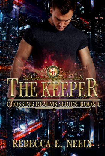 THE KEEPER (Crossing Realms #1) by Rebecca E. Neely