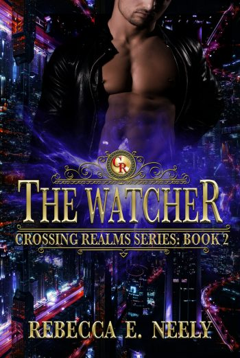 THE WATCHER (Crossing Realms #2) by Rebecca E. Neely