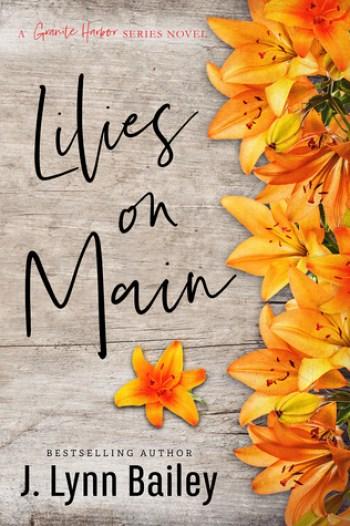 LILIES ON MAIN (Granite Harbor #4) by J. Lynn Bailey