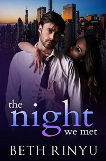 THE NIGHT WE MET by Beth Rinyu