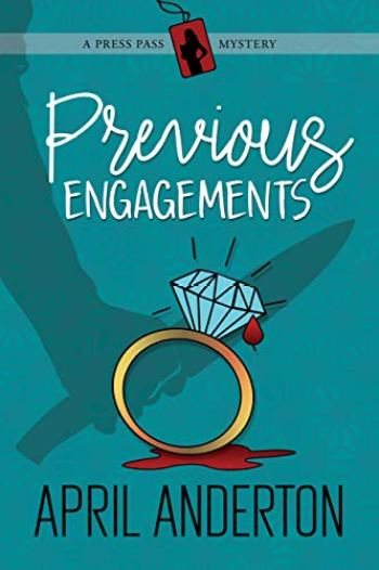 PREVIOUS ENGAGEMENTS (Press Pass Mysteries #1) by April Anderton