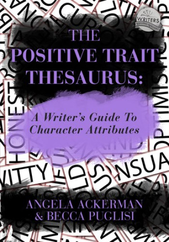 THE POSITIVE TRAIT THESAURUS (A Writer's Guide to Character Attributes) by Angela Ackerman and Becca Puglisi