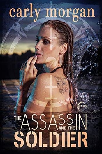 THE ASSASSIN AND THE SOLDIER by Carly Morgan