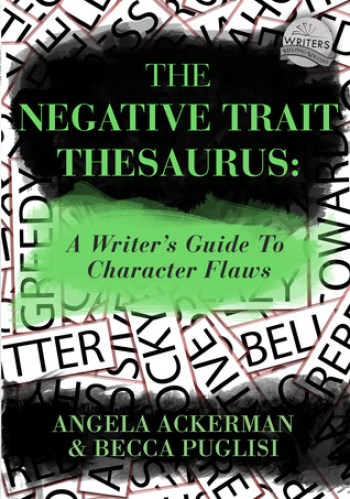 THE NEGATIVE TRAIT THESAURUS (A Writer's Guide to Character Flaws) by Angela Ackerman and Becca Puglisi