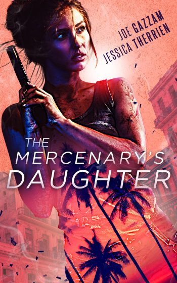 THE MERCENARY'S DAUGHTER by Jessica Therrien and Joe Gazzam