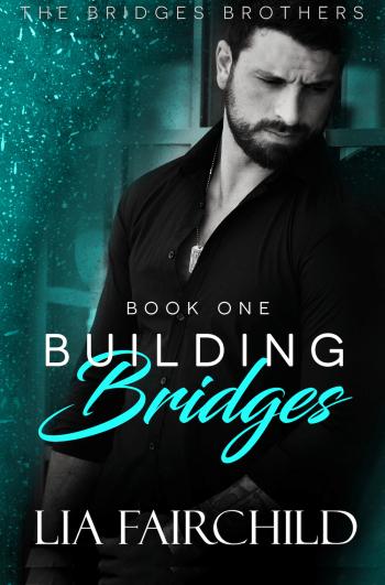 BUILDING BRIDGES (Bridges Brothers #1) by Lia Fairchild