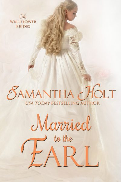 MARRIED TO THE EARL (The Wallflower Brides Series #3) by Samantha Holt