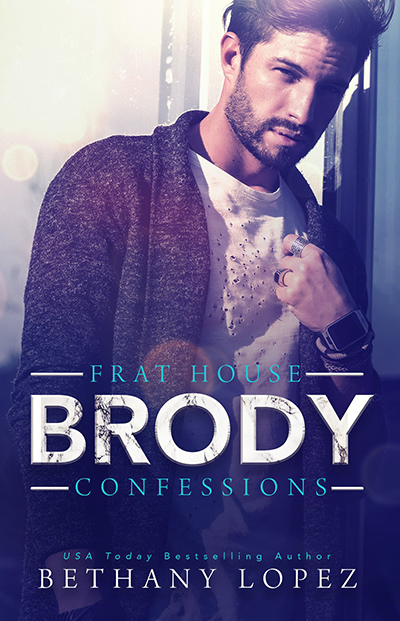 Cover to BRODY, the third book in the adult contemporary romantic comedy series, Frat House Confessions, by USA Today bestselling author, Bethany Lopez