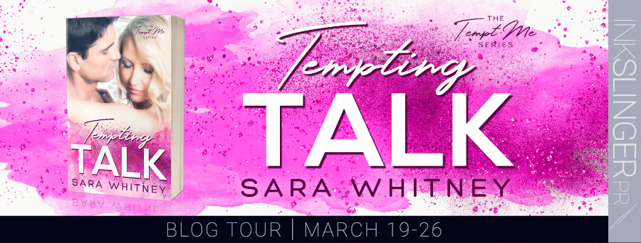 Welcome to the blog tour for TEMPTING TALK, the third book in the adult contemporary romantic comedy series, Tempt Me, by Sara Whitney.