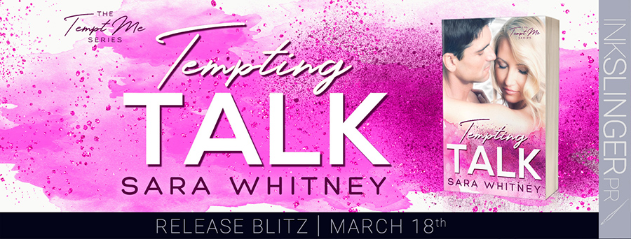 Today is release day for TEMPTING TALK, the third book in the adult contemporary romantic comedy series, Tempt Me, by Sara Whitney.