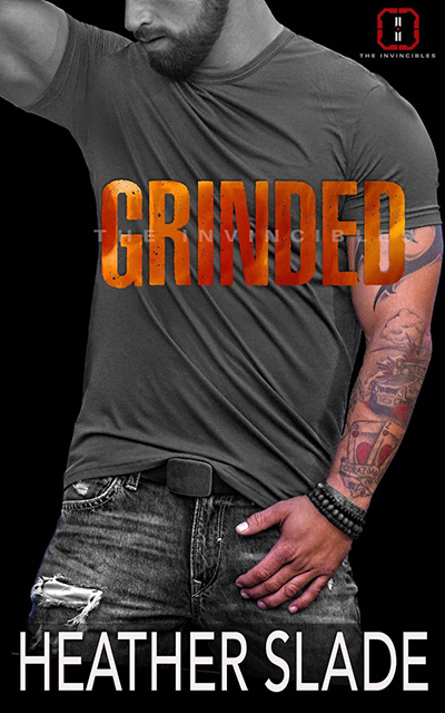 Cover for GRINDED, the third book in the adult romantic suspense series, The Invincibles, by Heather Slade