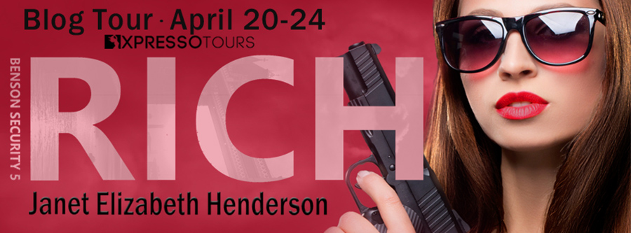 Welcome to the book blitz for RICH, the fifth book in the adult romance/thriller series, Benson Security, by Janet Elizabeth Henderson