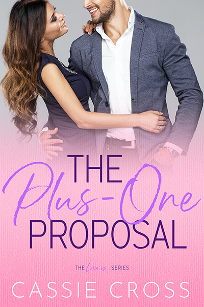 Cover for THE PLUS ONE PROPOSAL, the third book in the adult contemporary romance series, Love Is..., by Cassie Cross, releasing May 7, 2020