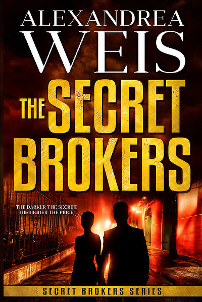 Cover to THE SECRET BROKERS, the first book in the adult romantic suspense/thriller series, Secret Brokers, by Alexandrea Weis