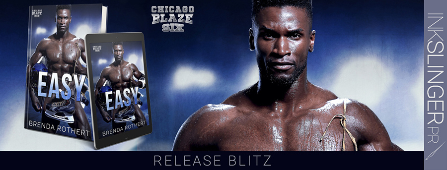 Today is release day for EASY, the sixth book the adult contemporary sports romance series, Chicago Blaze Hockey, by Brenda Rothert