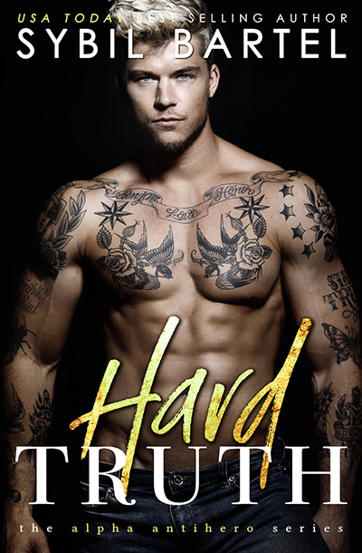 Cover to HARD TRUTH, the fourth book in the adult contemporary romance series, Alpha Antihero, by USA Today bestselling author, Sybil Bartel