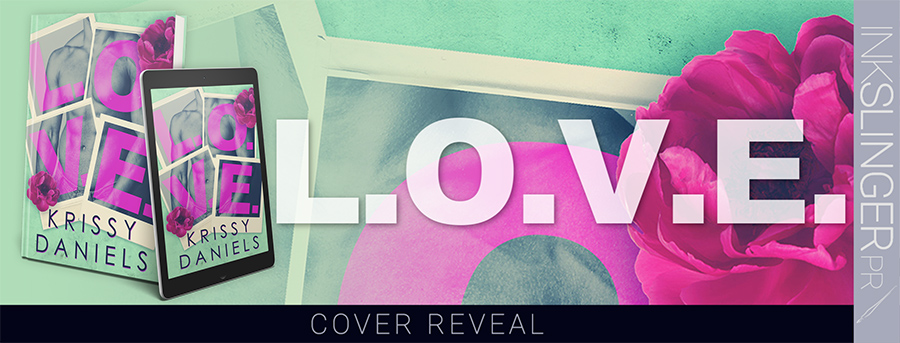 Author Krissy Daniels is unveiling the cover to L.O.V.E, a stand-alone adult contemporary romance, releasing June 30, 2020