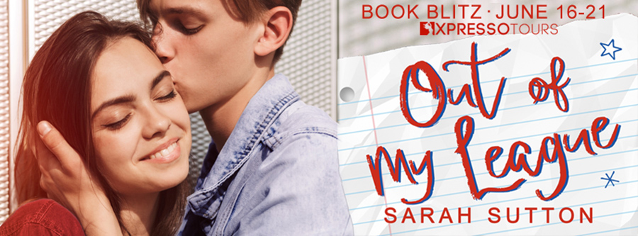 Welcome to the book blitz for OUT OF MY LEAGUE, a stand-alone young adult contemporary romance, by Sarah Sutton