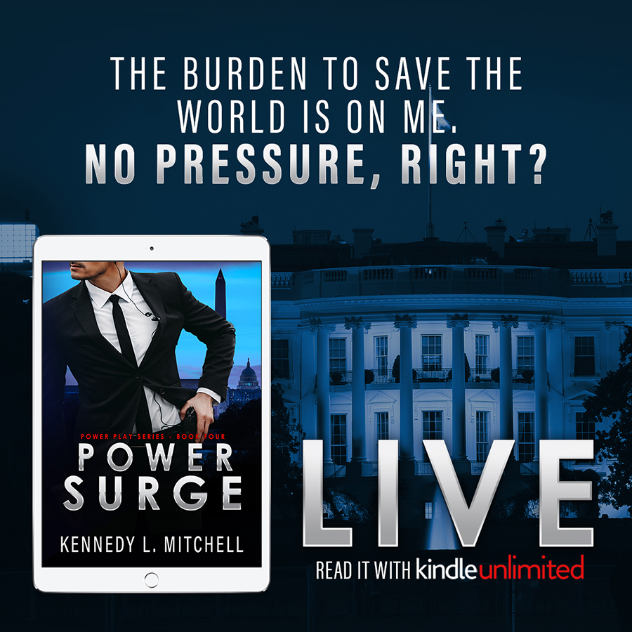 POWER SURGE, the fourth book in the adult romantic suspense/political romance series, Power Play, by Kennedy L. Mitchell