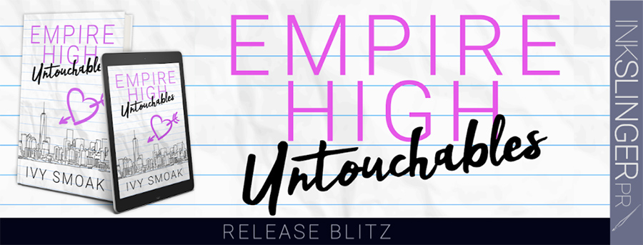 Today is release day for EMPIRE HIGH UNTOUCHABLES, the first book in the young adult contemporary romance series, Empire High, by international bestselling author Ivy Smoak