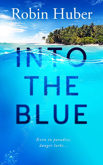 INTO THE BLUE, the a stand-alone adult romantic suspense, by Robin Huber