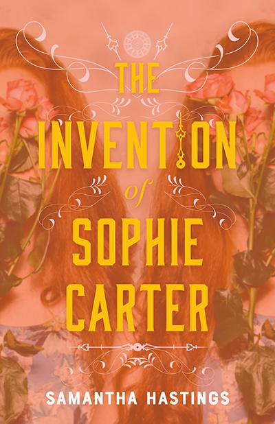 THE INVENTION OF SOPHIE CARTER, a young adult historical romance by Samantha Hastings