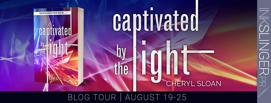 Welcome to the blog tour for CAPTIVATED BY THE LIGHT , the first book in the adult romantic suspense trilogy, Beneath the Darkness, by Cheryl Sloan