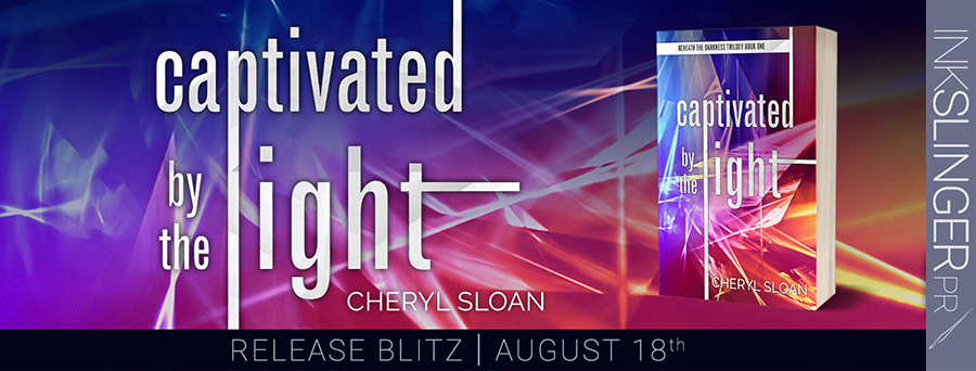 Today is release day for CAPTIVATED BY THE LIGHT , the first book in the adult romantic suspense trilogy, Beneath the Darkness, by Cheryl Sloan
