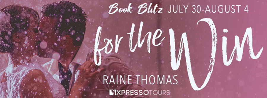 Welcome to the book blitz for FOR THE WIN, a standalone adult contemporary sports romance, by Raine Thomas