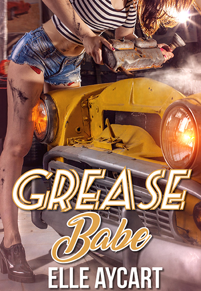 GREASE BABE, the second book in the adult contemporary romantic comedy series, The OGs, by Elle Aycart