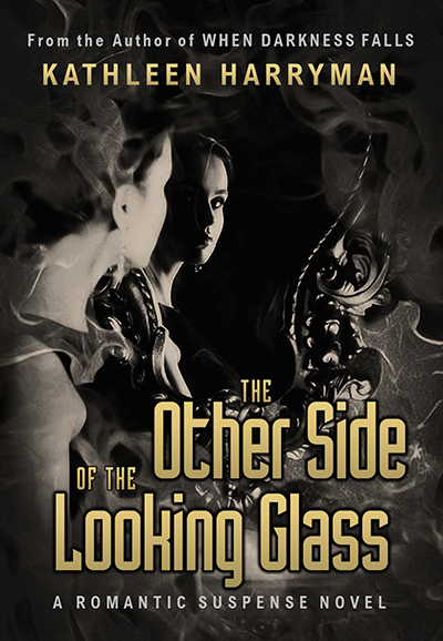 THE OTHER SIDE OF THE LOOKING GLASS, a stand-alone adult romantic suspense, by Kathleen Harryman