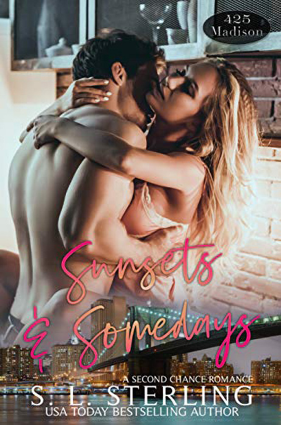 SUNSETS & SOMEDAYS, the twenty-first novel in the adult contemporary romance series, 425 Madison Avenue, by USA Today bestselling author, S.L. Sterling