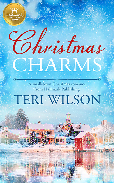 CHRISTMAS CHARMS, a stand-alone adult contemporary holiday romance, based on a Hallmark Channel Original movie, by Teri Wilson