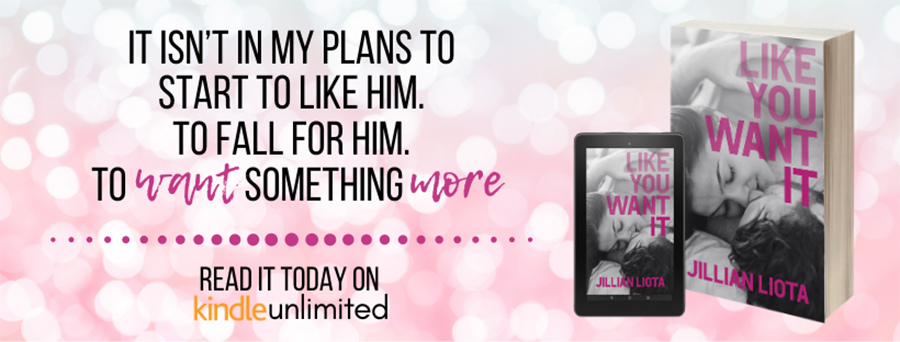 LIKE YOU WANT IT, the second book in the adult contemporary romance duet, Like You, by Jillian Liota