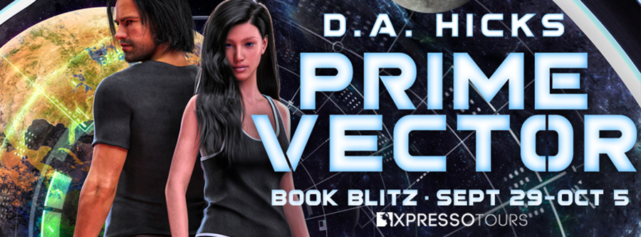 Welcome to the book blitz for PRIME VECTOR, the first book in the adult scifi series, Prime Vector, by D.A. Hicks