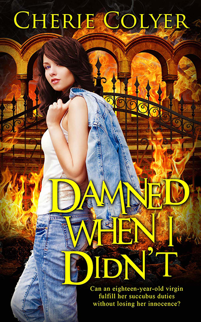 DAMNED WHEN I DIDN'T, a stand-alone young adult paranormal romance, by Cherie Colyer
