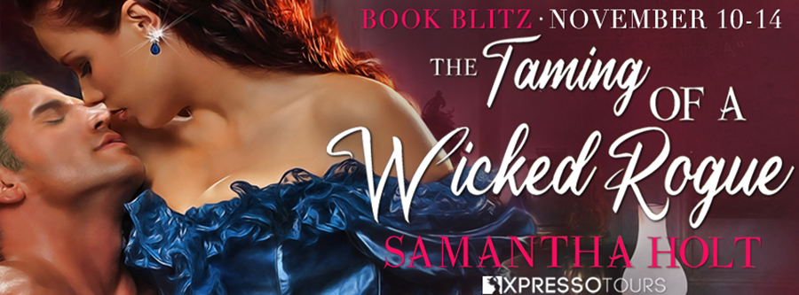 Welcome to the book blitz for THE TAMING OF A WICKED ROGUE, the first book in the adult historical romance series, The Lords of Scandal Row, by USA Today bestselling author, Samantha Holt