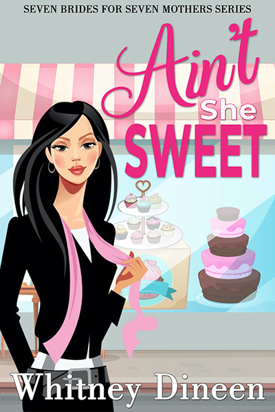 AIN'T SHE SWEET, the second book in the adult contemporary romantic comedy series, Seven Brides for Seven Mothers, by Whitney Dineen