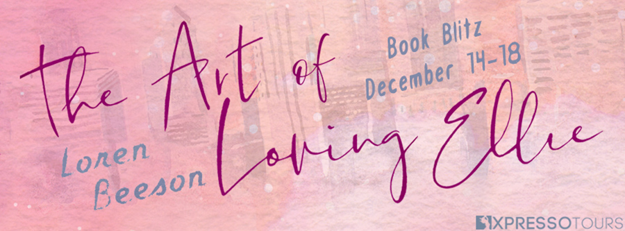 Welcome to the book blitz for THE ART OF LOVING ELLIE, a stand-alone adult adult contemporary romance, by Loren Beeson